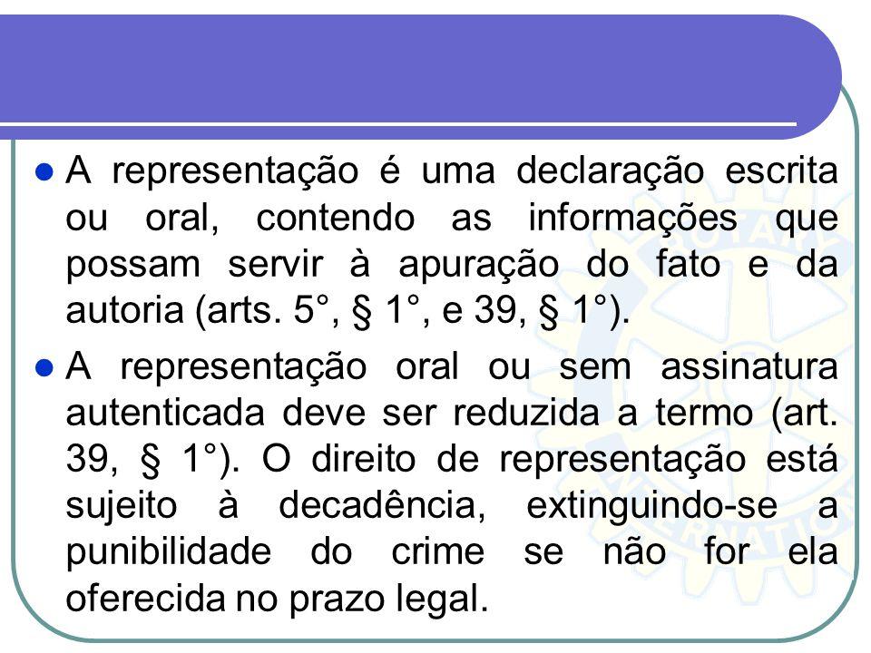 A representação é uma declaração escrita ou oral, contendo as informações que possam servir à apuração do fato e da autoria (arts. 5°, § 1°, e 39, § 1°).