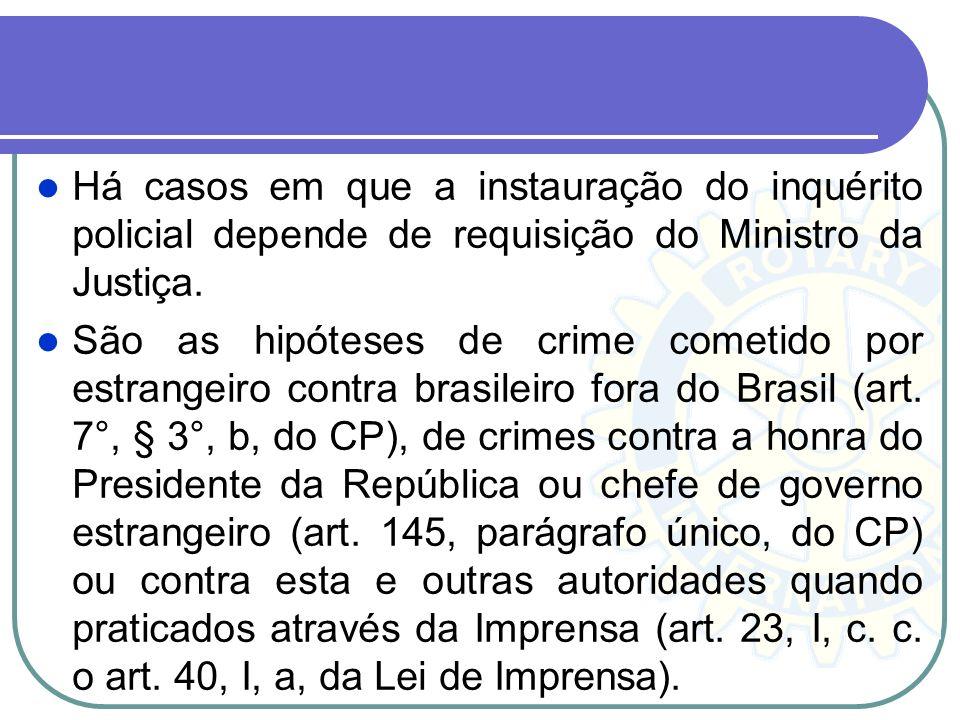 Há casos em que a instauração do inquérito policial depende de requisição do Ministro da Justiça.