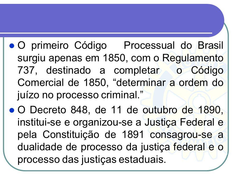 O primeiro Código Processual do Brasil surgiu apenas em 1850, com o Regulamento 737, destinado a completar o Código Comercial de 1850, determinar a ordem do juízo no processo criminal.