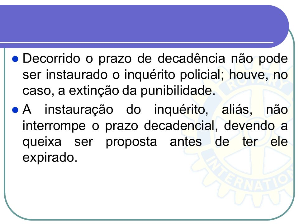 Decorrido o prazo de decadência não pode ser instaurado o inquérito policial; houve, no caso, a extinção da punibilidade.