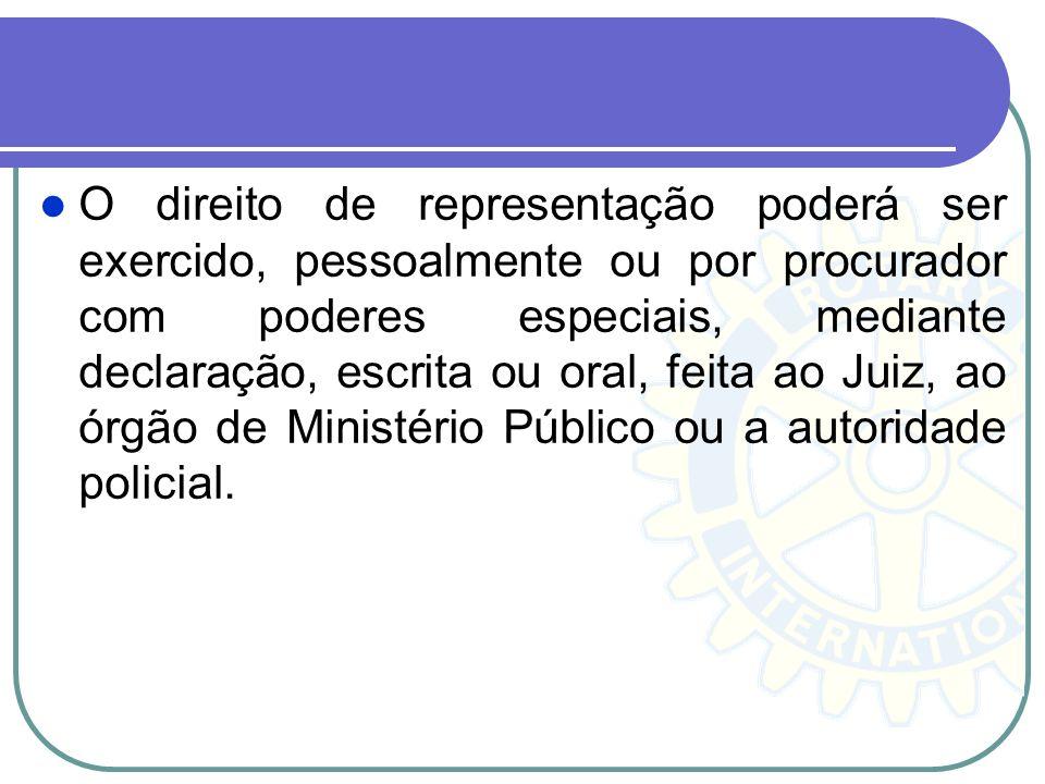 O direito de representação poderá ser exercido, pessoalmente ou por procurador com poderes especiais, mediante declaração, escrita ou oral, feita ao Juiz, ao órgão de Ministério Público ou a autoridade policial.