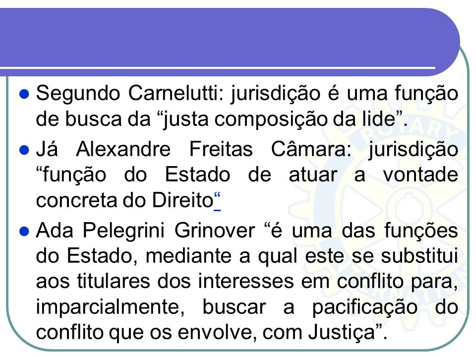 Segundo Carnelutti: jurisdição é uma função de busca da justa composição da lide .