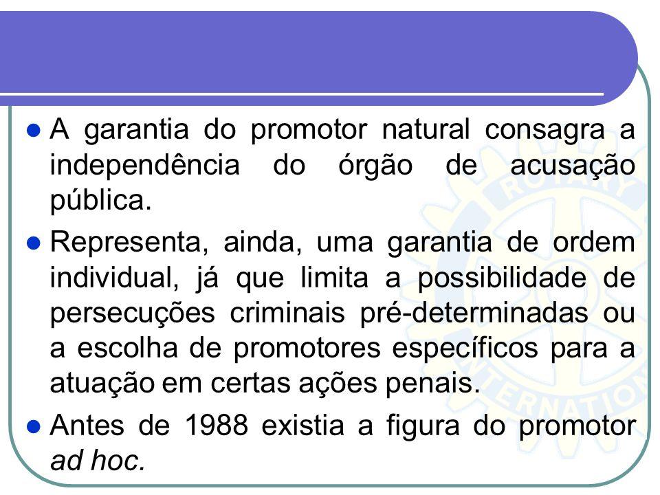 A garantia do promotor natural consagra a independência do órgão de acusação pública.