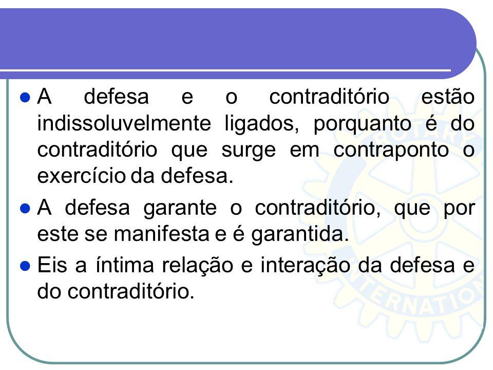 A defesa e o contraditório estão indissoluvelmente ligados, porquanto é do contraditório que surge em contraponto o exercício da defesa.