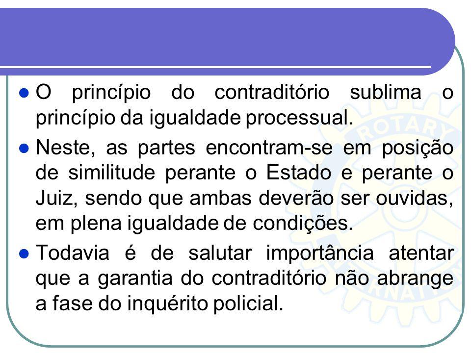 O princípio do contraditório sublima o princípio da igualdade processual.