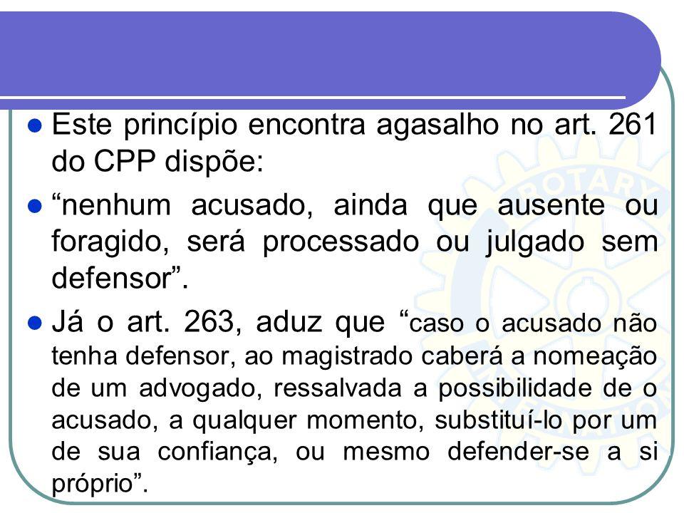 Este princípio encontra agasalho no art. 261 do CPP dispõe: