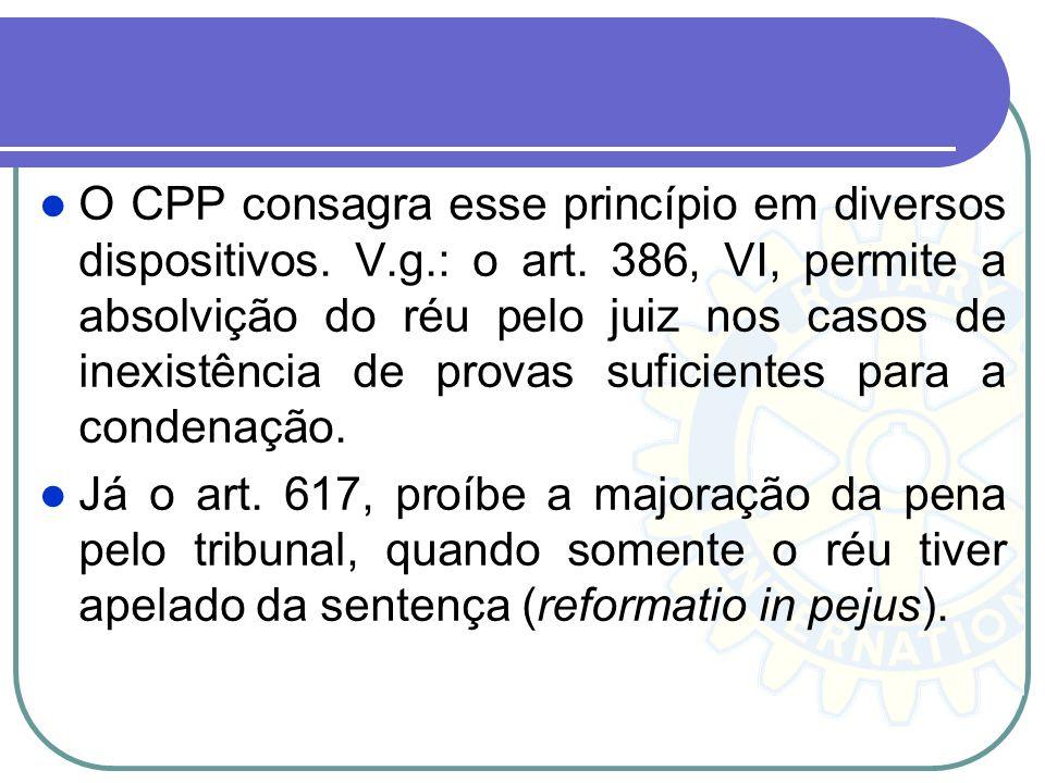 O CPP consagra esse princípio em diversos dispositivos. V. g. : o art