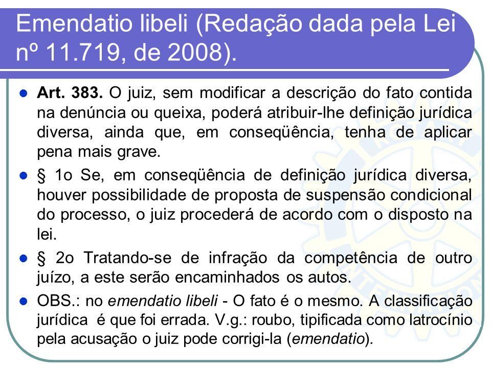 Emendatio libeli (Redação dada pela Lei nº 11.719, de 2008).