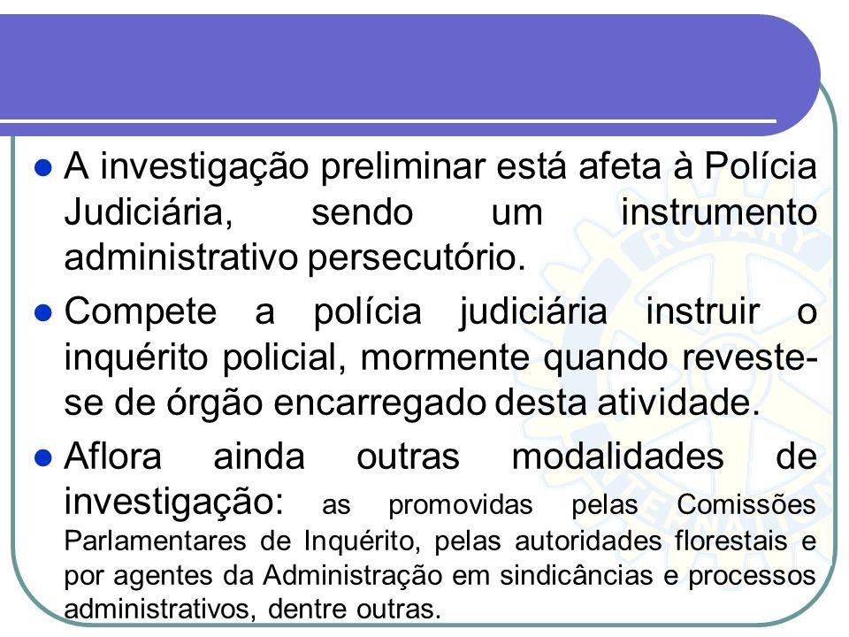 A investigação preliminar está afeta à Polícia Judiciária, sendo um instrumento administrativo persecutório.