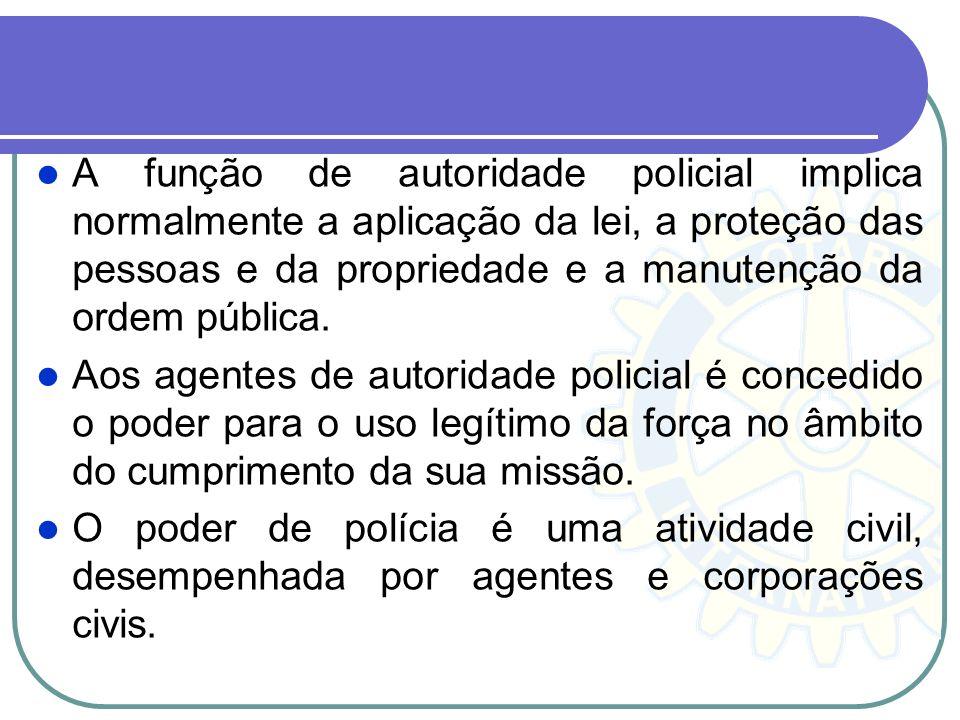 A função de autoridade policial implica normalmente a aplicação da lei, a proteção das pessoas e da propriedade e a manutenção da ordem pública.