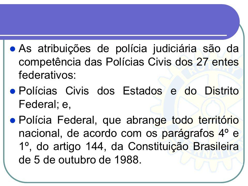 As atribuições de polícia judiciária são da competência das Polícias Civis dos 27 entes federativos: