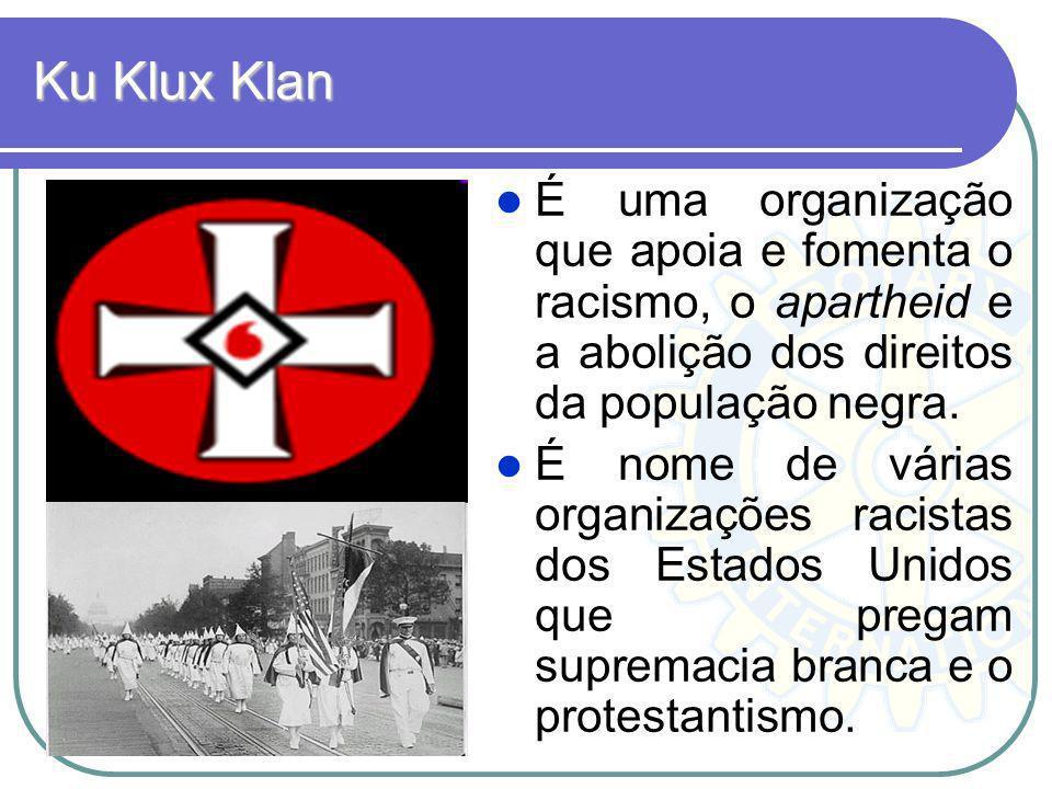 Ku Klux Klan É uma organização que apoia e fomenta o racismo, o apartheid e a abolição dos direitos da população negra.