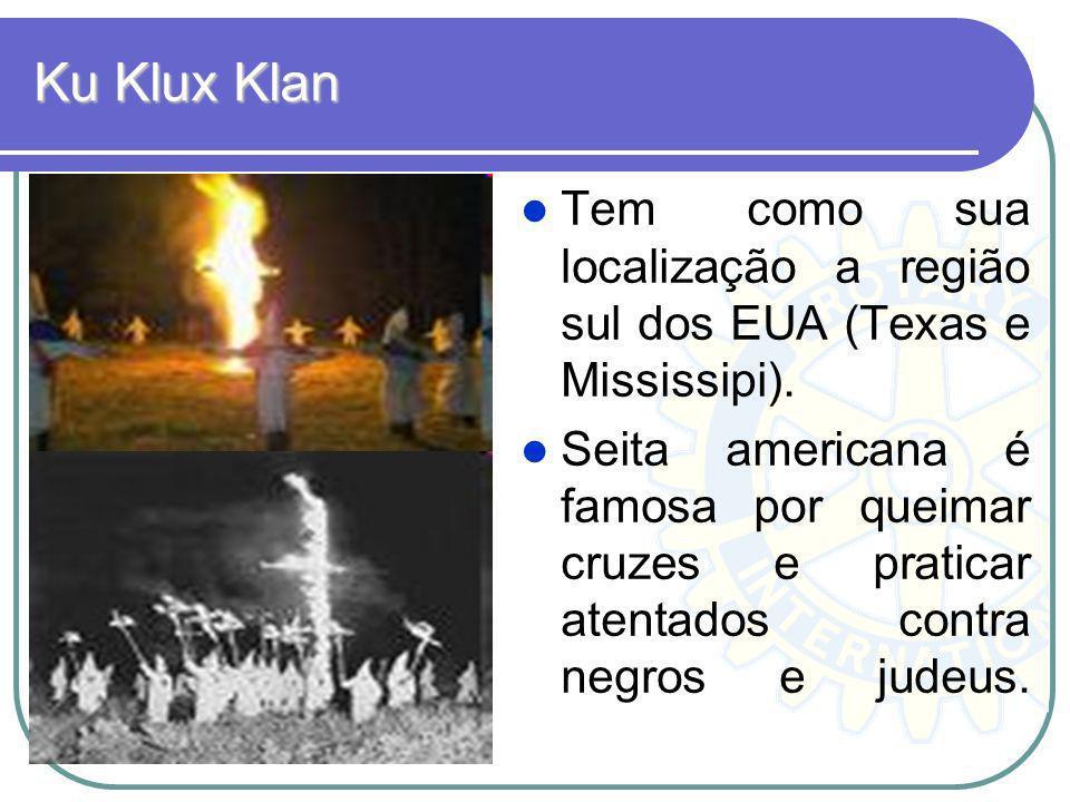 Ku Klux Klan Tem como sua localização a região sul dos EUA (Texas e Mississipi).