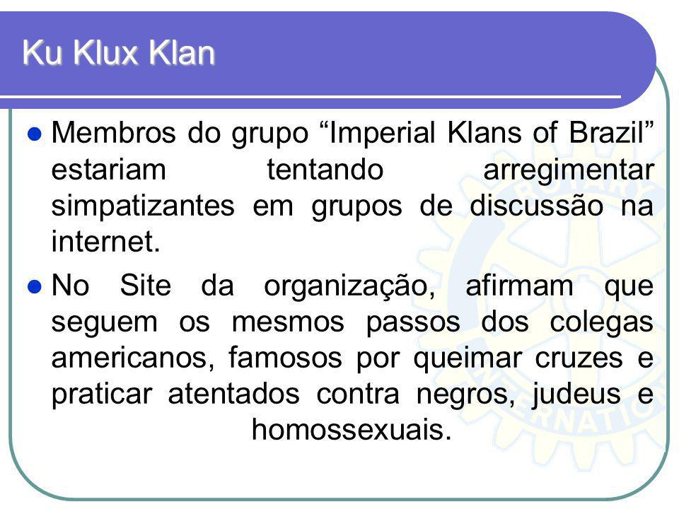 Ku Klux Klan Membros do grupo Imperial Klans of Brazil estariam tentando arregimentar simpatizantes em grupos de discussão na internet.