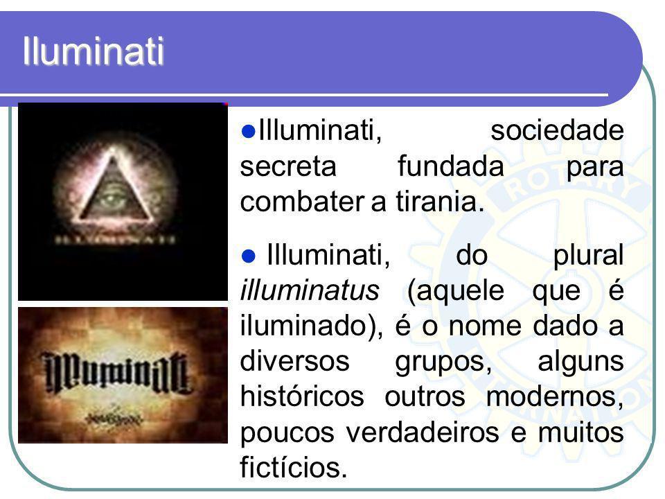 Iluminati Illuminati, sociedade secreta fundada para combater a tirania.