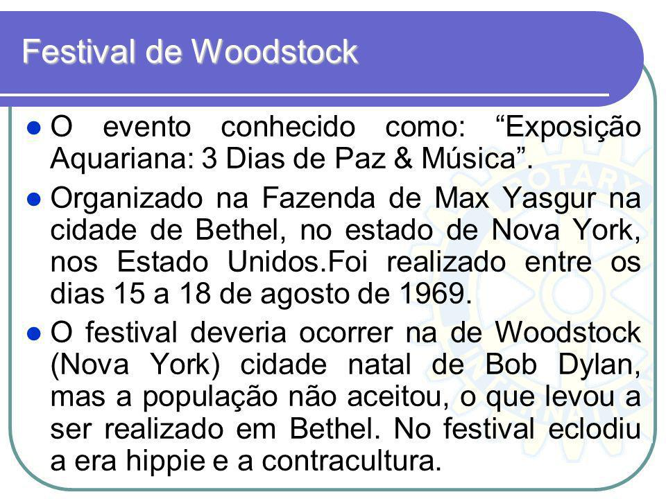 Festival de WoodstockO evento conhecido como: Exposição Aquariana: 3 Dias de Paz & Música .