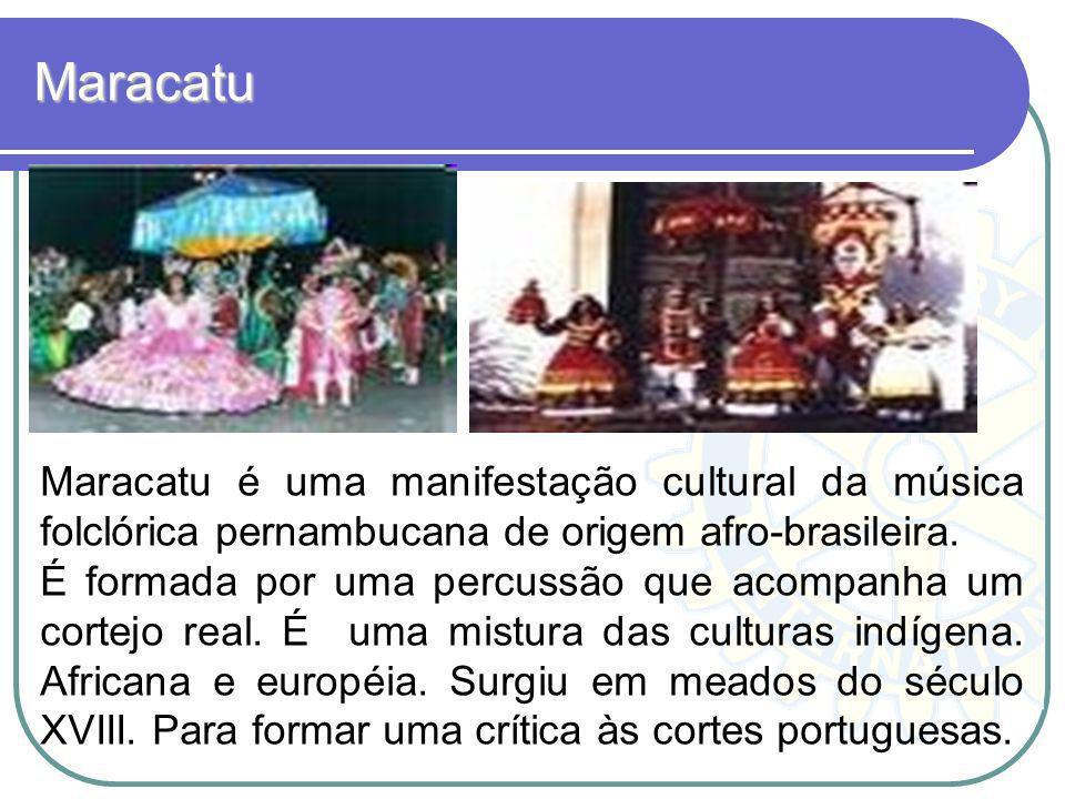 MaracatuMaracatu é uma manifestação cultural da música folclórica pernambucana de origem afro-brasileira.