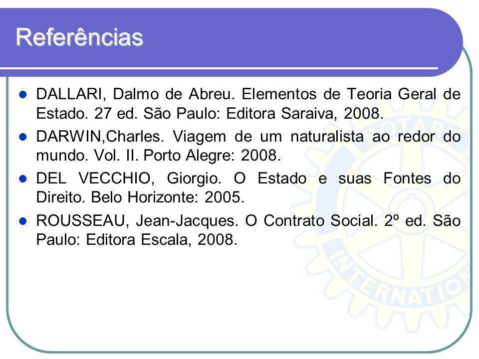 Referências DALLARI, Dalmo de Abreu. Elementos de Teoria Geral de Estado. 27 ed. São Paulo: Editora Saraiva, 2008.