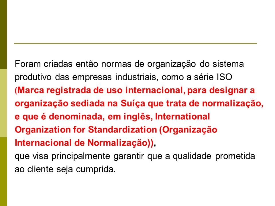 Foram criadas então normas de organização do sistema produtivo das empresas industriais, como a série ISO