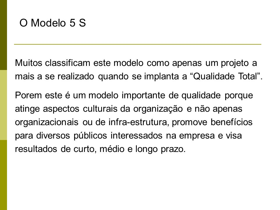 O Modelo 5 S Muitos classificam este modelo como apenas um projeto a mais a se realizado quando se implanta a Qualidade Total .