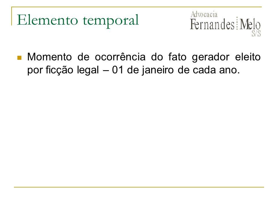 Elemento temporalMomento de ocorrência do fato gerador eleito por ficção legal – 01 de janeiro de cada ano.