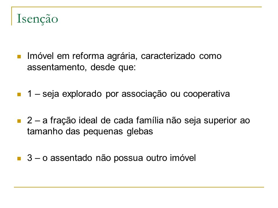 Isenção Imóvel em reforma agrária, caracterizado como assentamento, desde que: 1 – seja explorado por associação ou cooperativa.