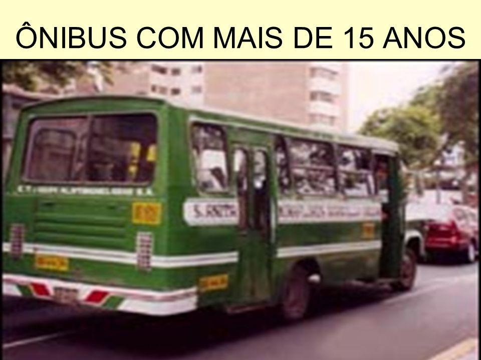 ÔNIBUS COM MAIS DE 15 ANOS