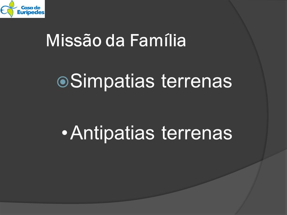 Simpatias terrenas Antipatias terrenas Missão da Família