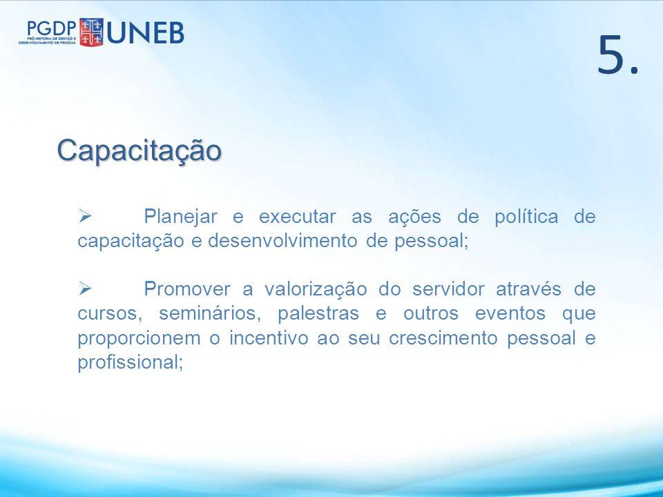 5. Capacitação. Planejar e executar as ações de política de capacitação e desenvolvimento de pessoal;