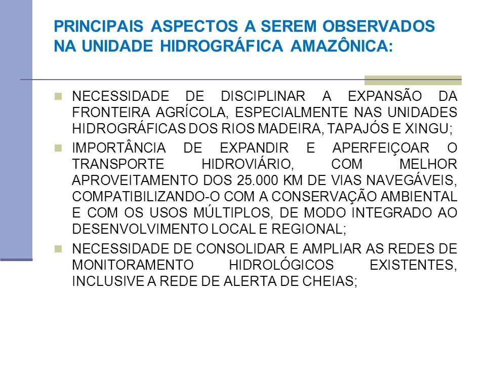 PRINCIPAIS ASPECTOS A SEREM OBSERVADOS NA UNIDADE HIDROGRÁFICA AMAZÔNICA: