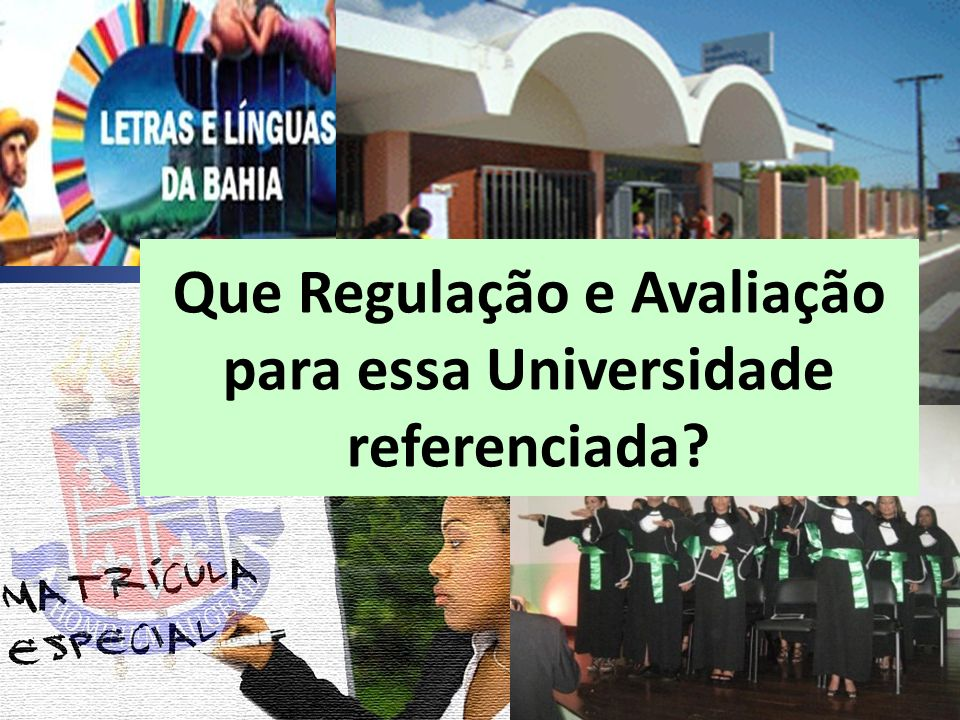 Que Regulação e Avaliação para essa Universidade referenciada