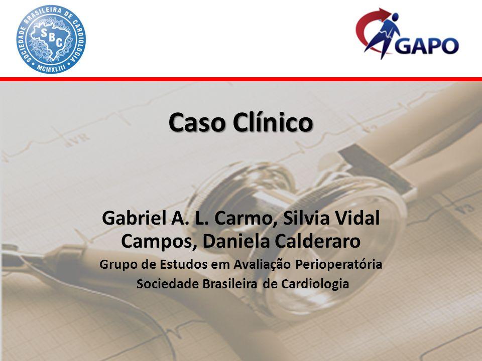 Caso Clínico Gabriel A. L. Carmo, Silvia Vidal Campos, Daniela Calderaro. Grupo de Estudos em Avaliação Perioperatória.
