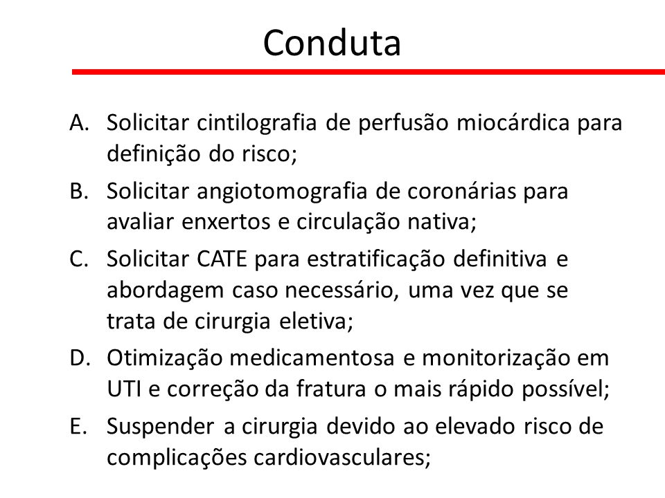 Conduta Solicitar cintilografia de perfusão miocárdica para definição do risco;