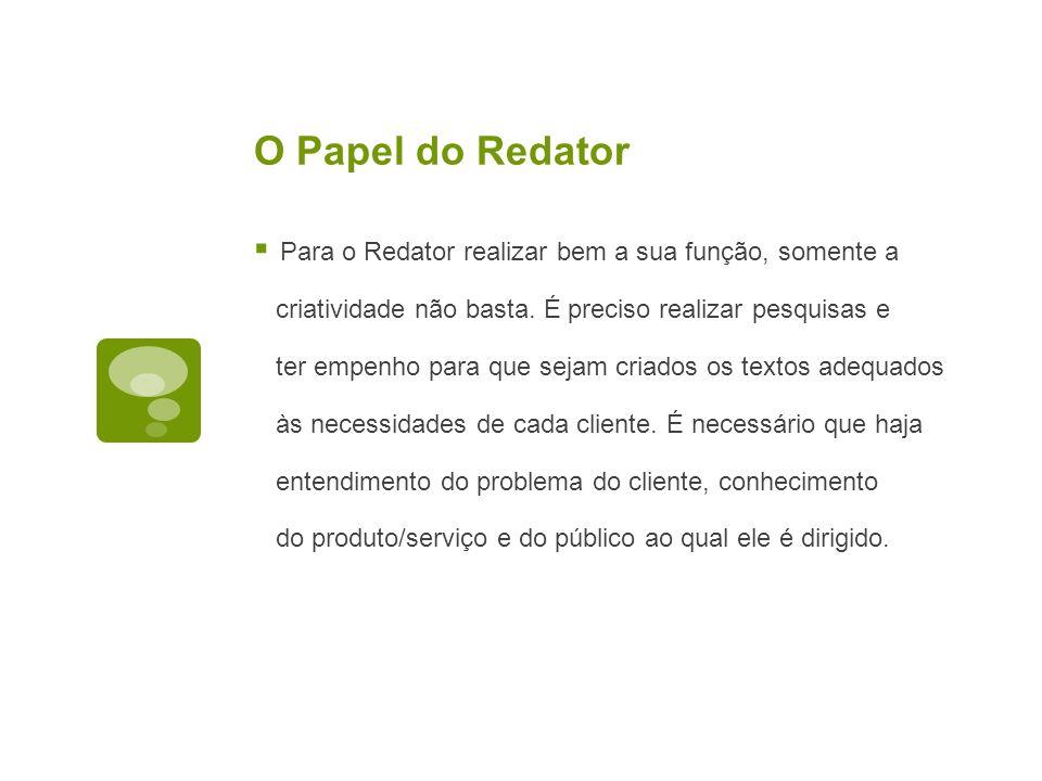 O Papel do Redator Para o Redator realizar bem a sua função, somente a
