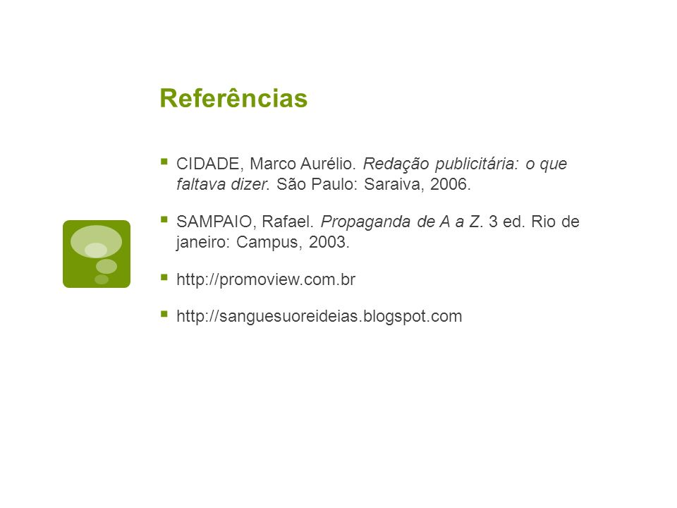 Referências CIDADE, Marco Aurélio. Redação publicitária: o que faltava dizer. São Paulo: Saraiva, 2006.