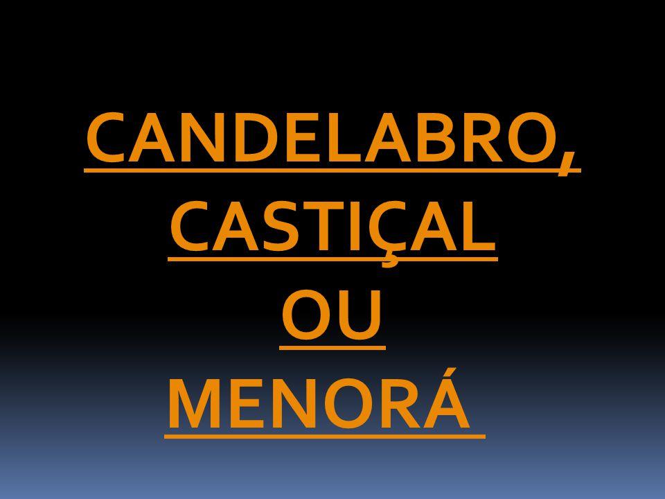 CANDELABRO, CASTIÇAL OU MENORÁ