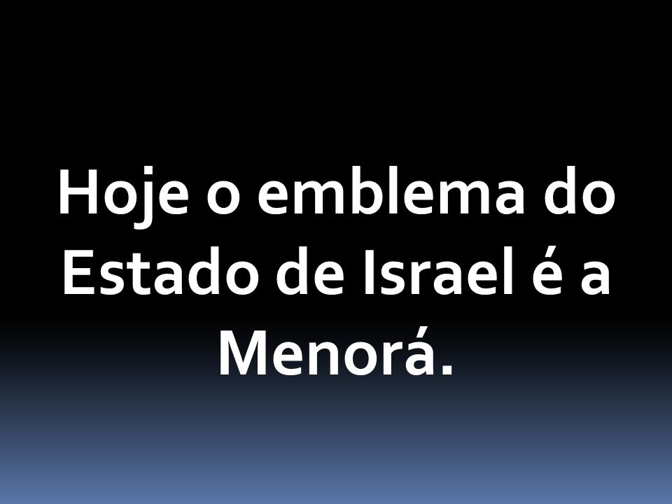 Hoje o emblema do Estado de Israel é a Menorá.