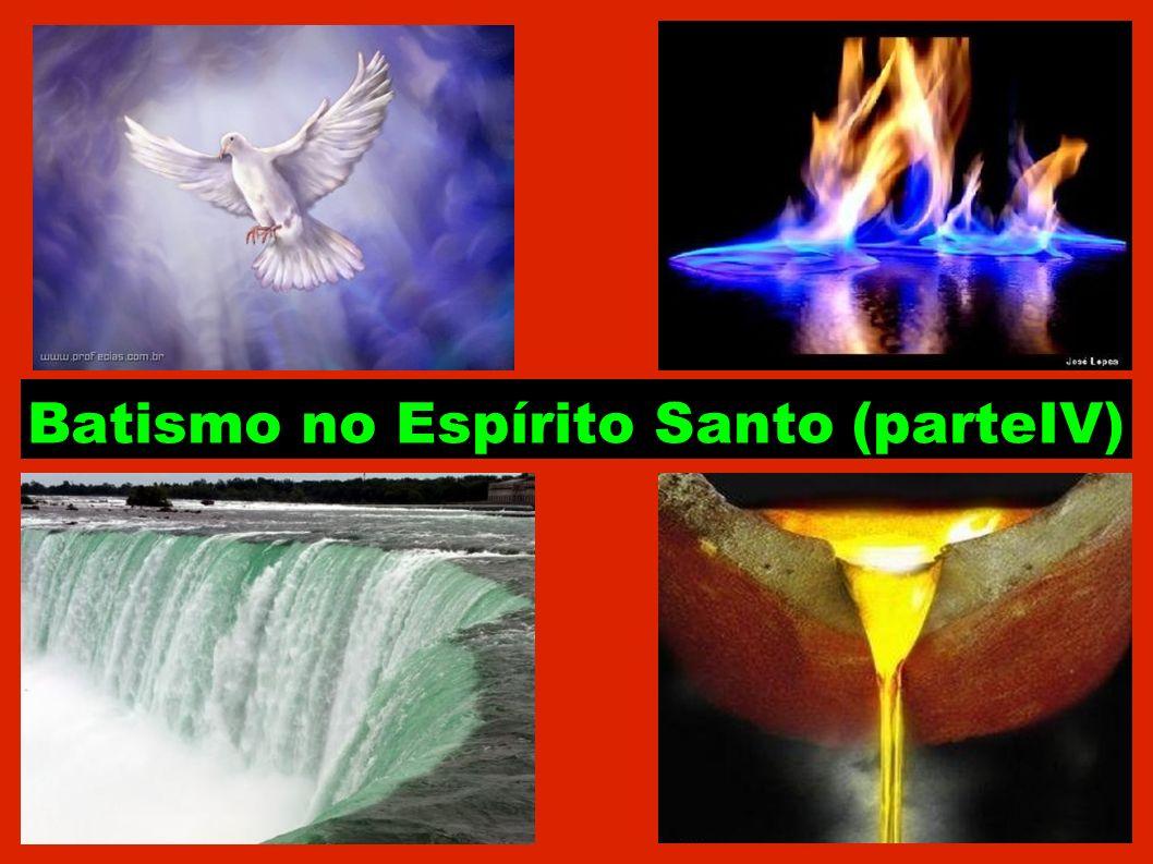 Batismo no Espírito Santo (parteIV)