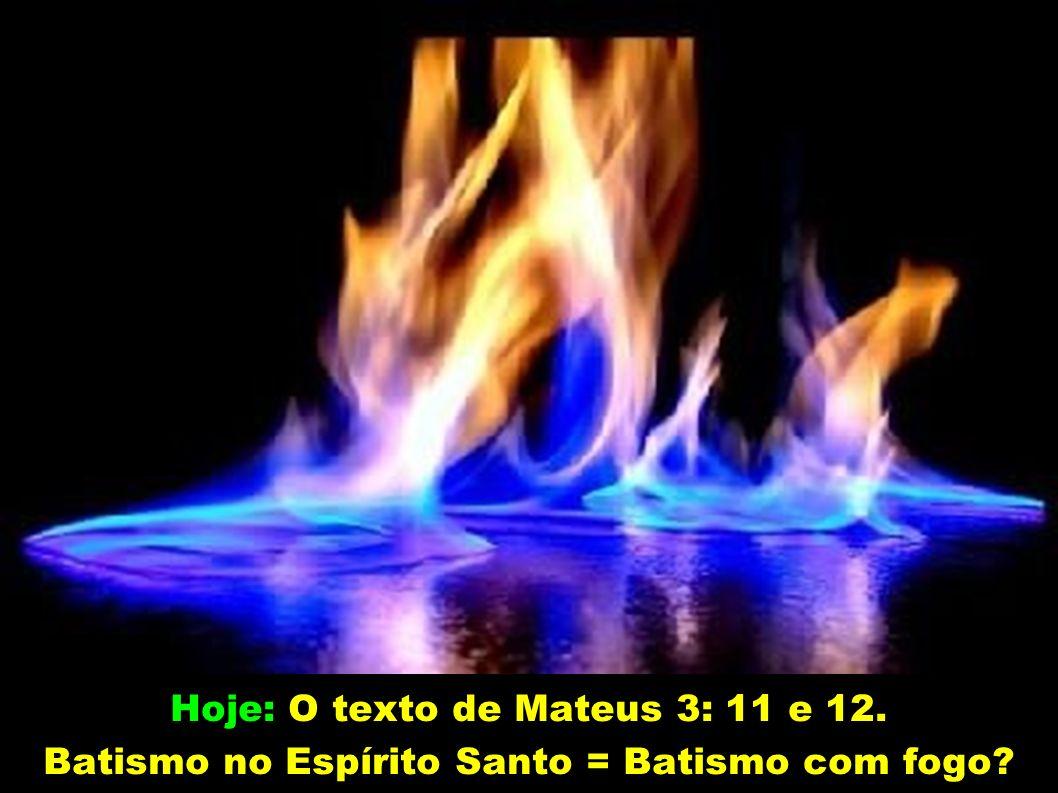 Hoje: O texto de Mateus 3: 11 e 12