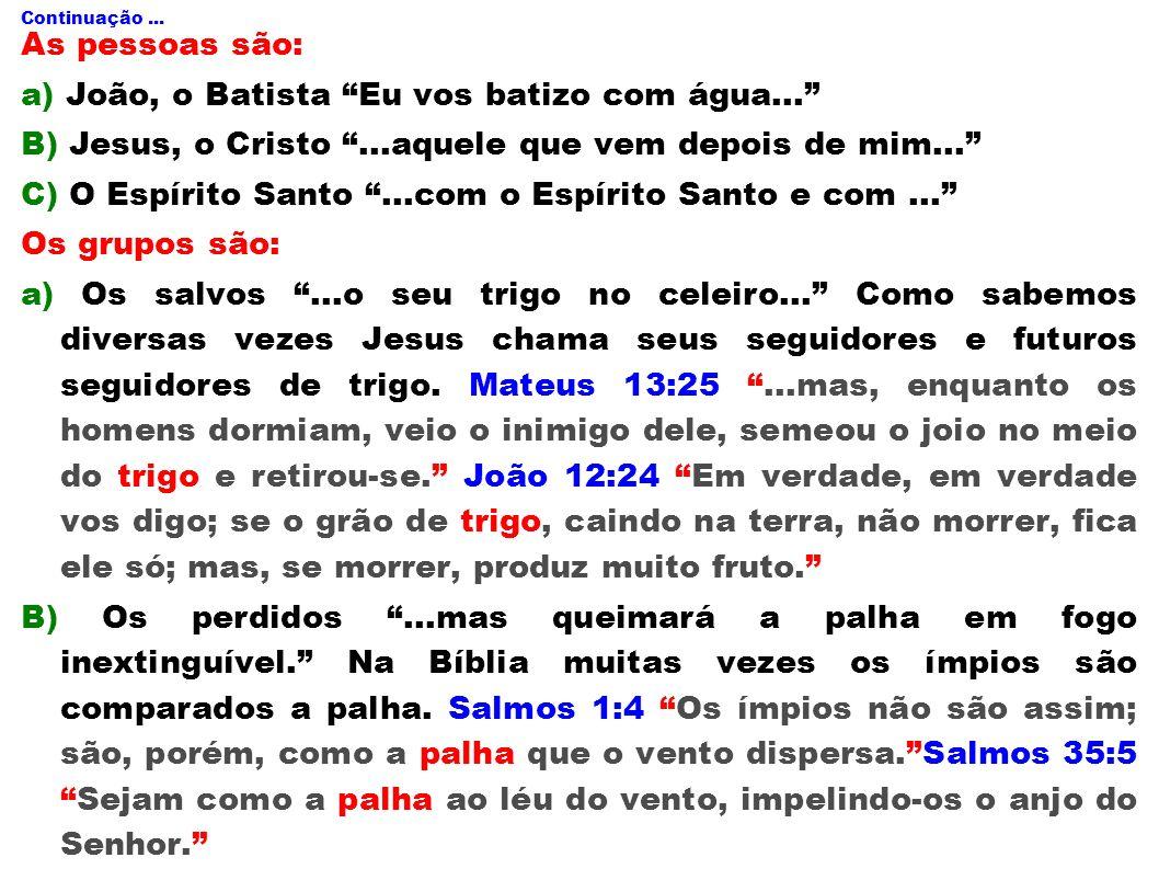 a) João, o Batista Eu vos batizo com água...