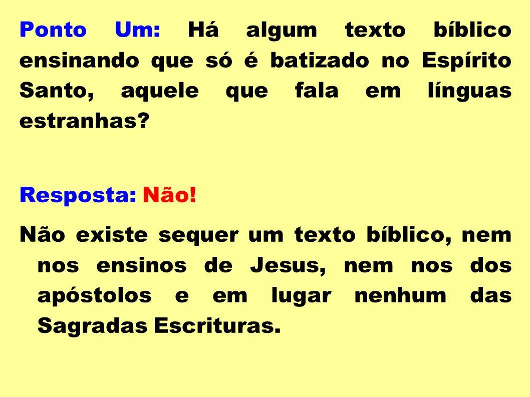 Ponto Um: Há algum texto bíblico ensinando que só é batizado no Espírito Santo, aquele que fala em línguas estranhas