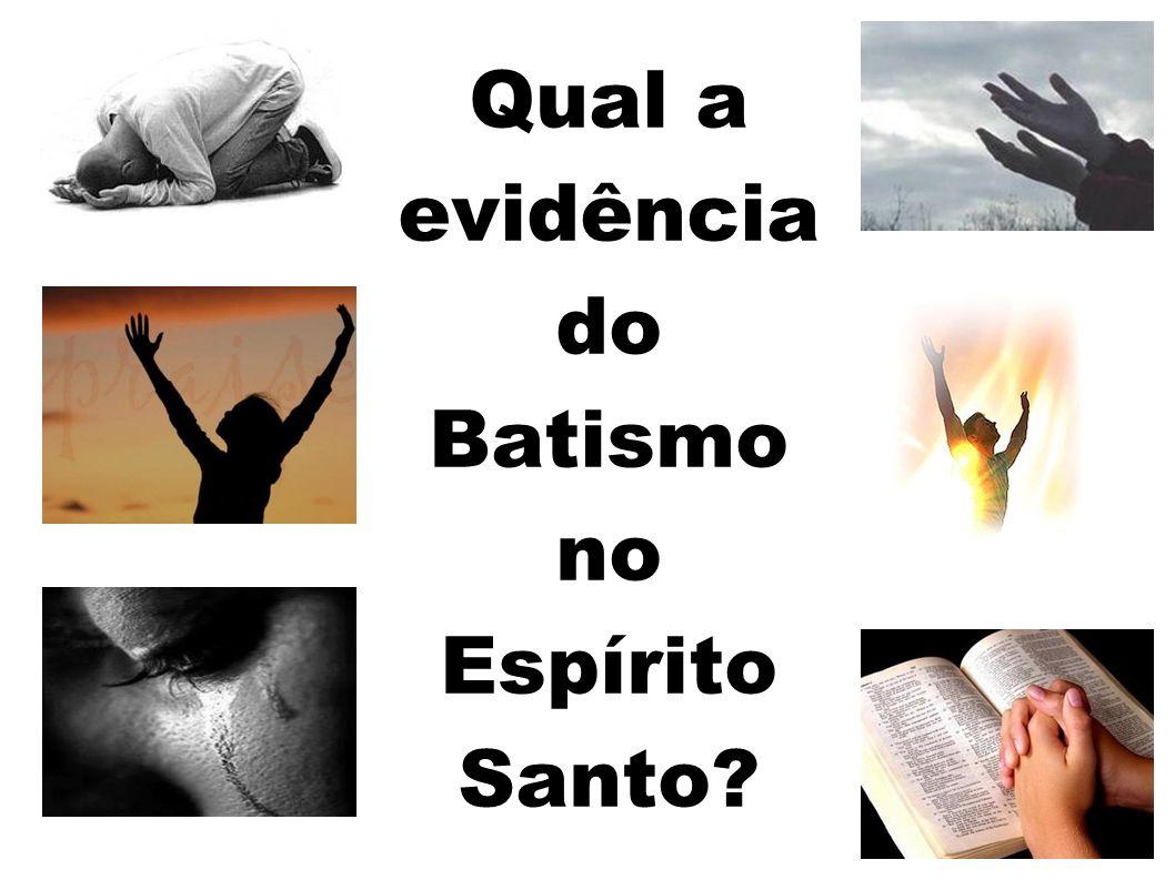 Qual a evidência do Batismo no Espírito Santo
