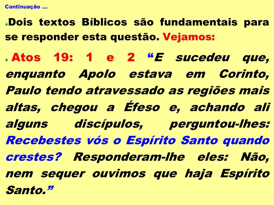 Continuação ... Dois textos Bíblicos são fundamentais para se responder esta questão. Vejamos: