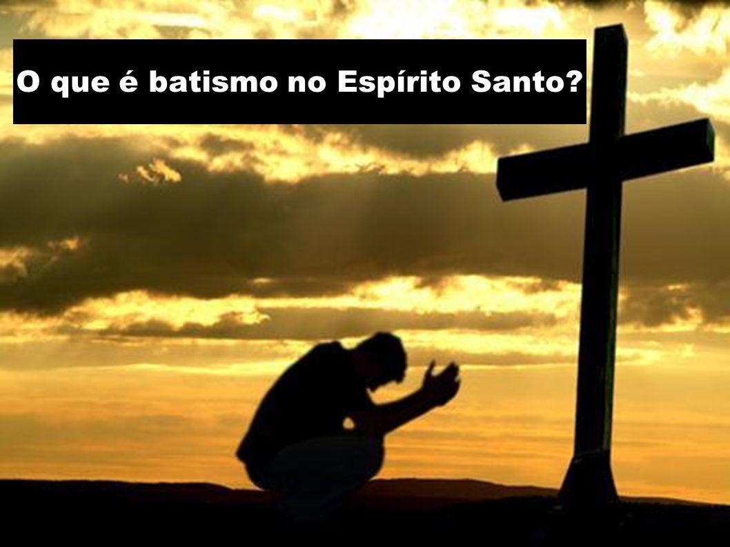 O que é batismo no Espírito Santo