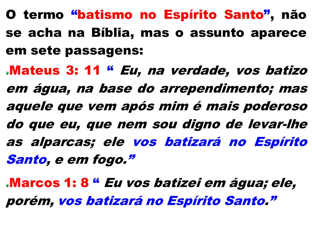 O termo batismo no Espírito Santo , não se acha na Bíblia, mas o assunto aparece em sete passagens: