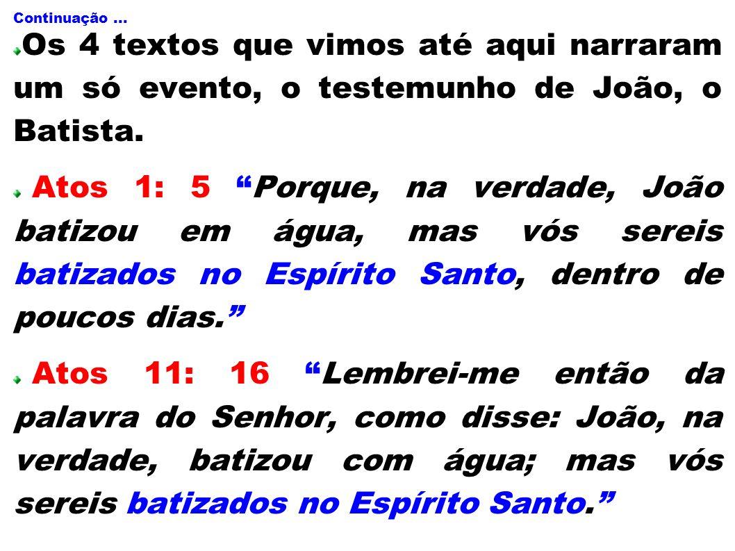 Continuação ... Os 4 textos que vimos até aqui narraram um só evento, o testemunho de João, o Batista.