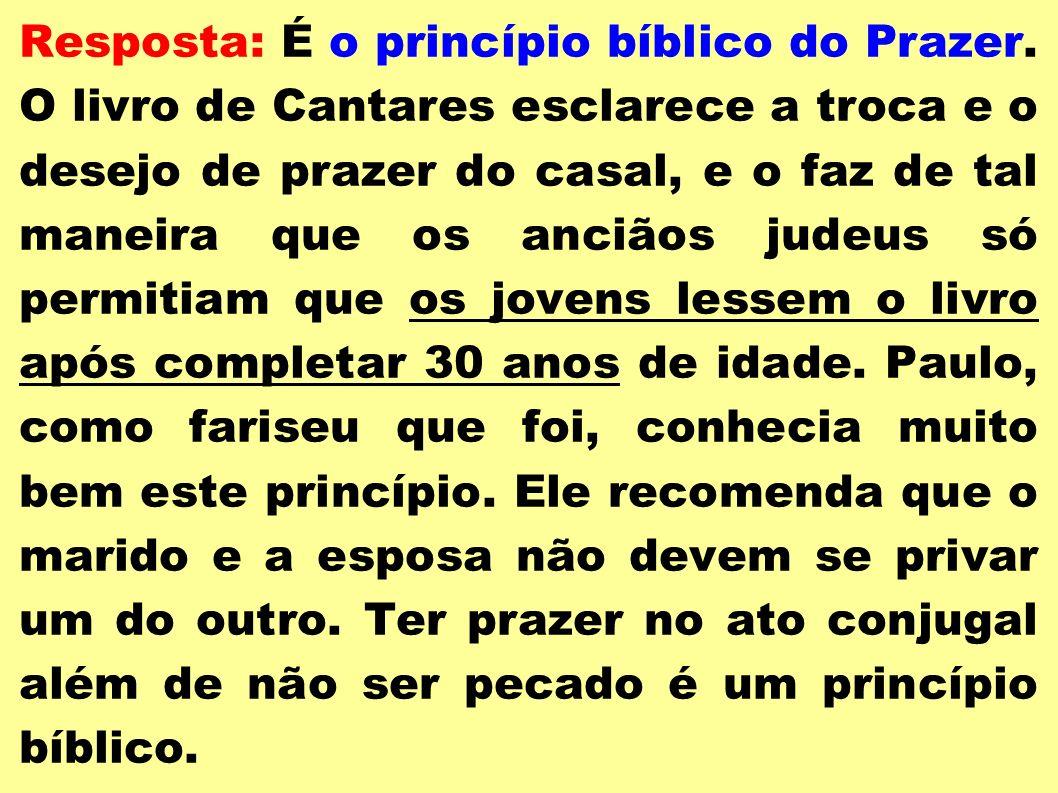 Resposta: É o princípio bíblico do Prazer