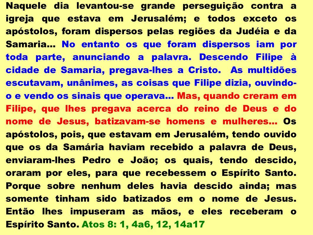 Naquele dia levantou-se grande perseguição contra a igreja que estava em Jerusalém; e todos exceto os apóstolos, foram dispersos pelas regiões da Judéia e da Samaria...