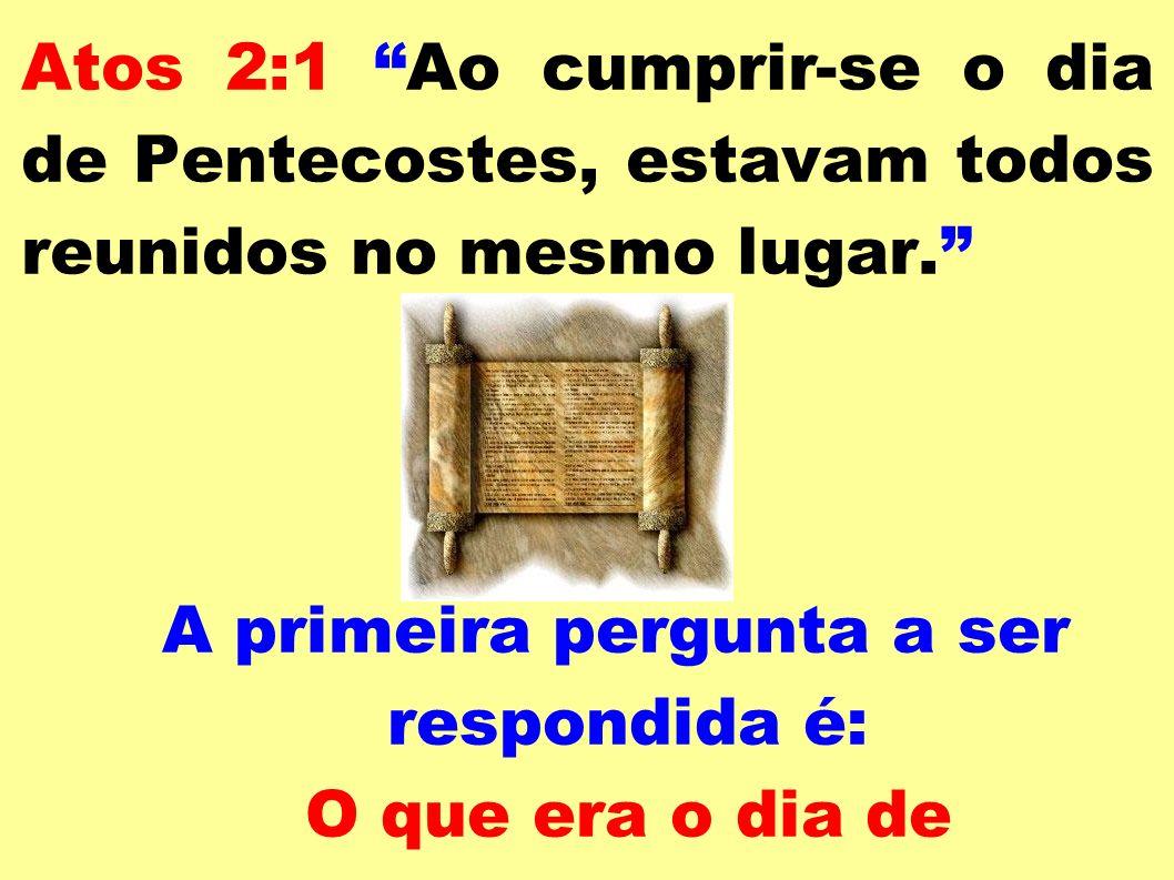 A primeira pergunta a ser respondida é: O que era o dia de Pentecoste