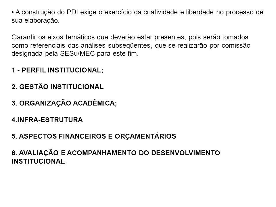 • A construção do PDI deverá se fazer de forma livre, para que a Instituição exercite sua criatividade e